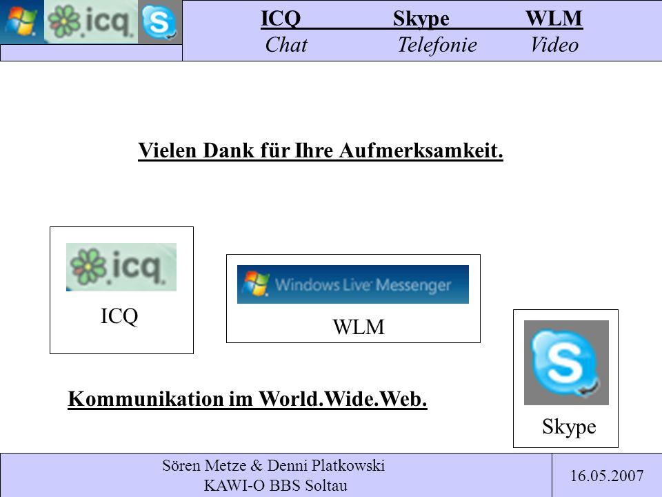 Sören Metze & Denni Platkowski KAWI-O BBS Soltau ICQSkypeWLM Chat TelefonieVideo 16.05.2007 ICQ Skype WLM Kommunikation im World.Wide.Web. Vielen Dank