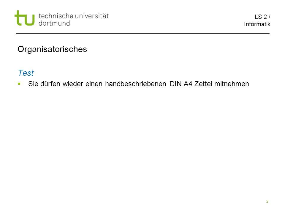LS 2 / Informatik 2 Test Sie dürfen wieder einen handbeschriebenen DIN A4 Zettel mitnehmen Organisatorisches