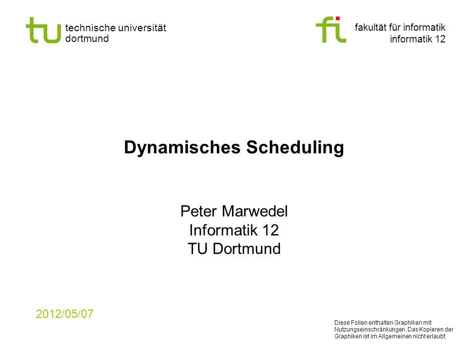 fakultät für informatik informatik 12 technische universität dortmund Dynamisches Scheduling Peter Marwedel Informatik 12 TU Dortmund 2012/05/07 Diese