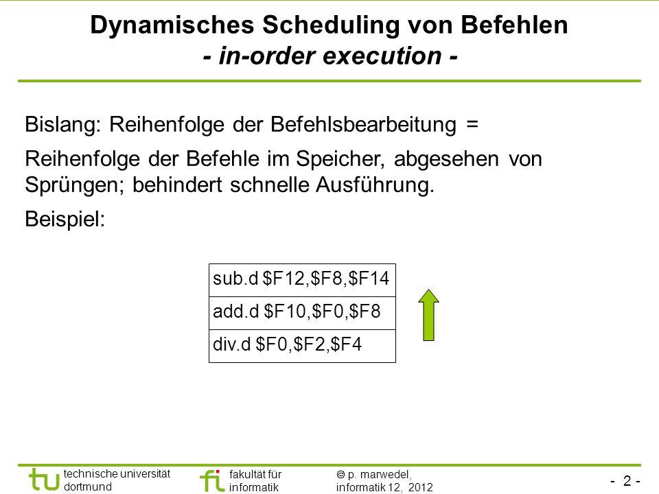 - 2 - technische universität dortmund fakultät für informatik p. marwedel, informatik 12, 2012 Dynamisches Scheduling von Befehlen - in-order executio