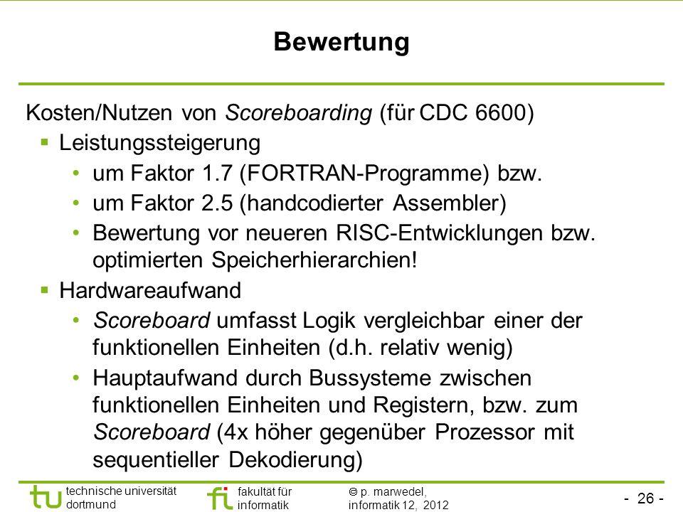- 26 - technische universität dortmund fakultät für informatik p. marwedel, informatik 12, 2012 Bewertung Kosten/Nutzen von Scoreboarding (für CDC 660