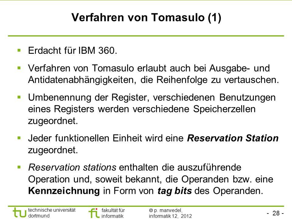 - 28 - technische universität dortmund fakultät für informatik p. marwedel, informatik 12, 2012 Erdacht für IBM 360. Verfahren von Tomasulo erlaubt au