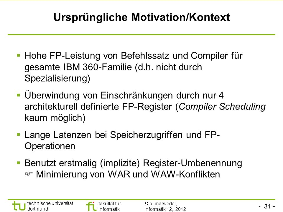 - 31 - technische universität dortmund fakultät für informatik p. marwedel, informatik 12, 2012 Ursprüngliche Motivation/Kontext Hohe FP-Leistung von