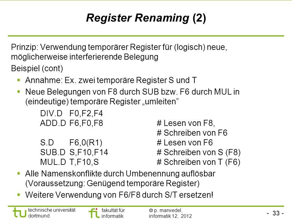 - 33 - technische universität dortmund fakultät für informatik p. marwedel, informatik 12, 2012 Register Renaming (2) Prinzip: Verwendung temporärer R