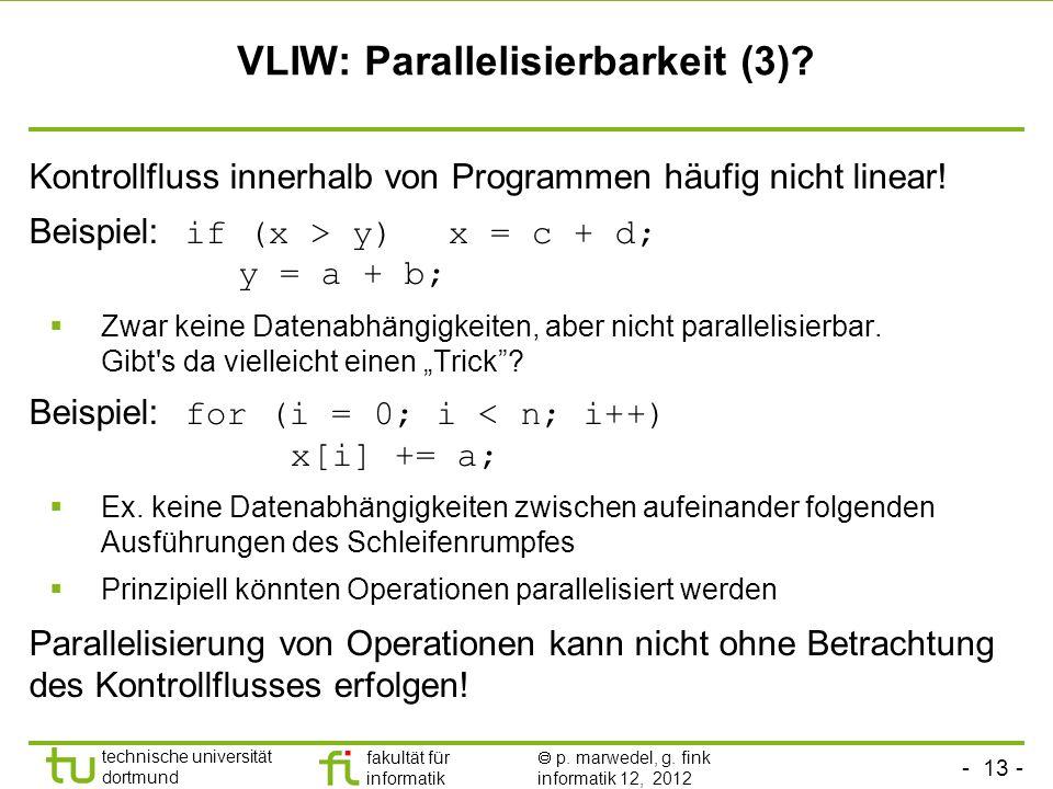 - 13 - technische universität dortmund fakultät für informatik p. marwedel, g. fink informatik 12, 2012 VLIW: Parallelisierbarkeit (3)? Kontrollfluss
