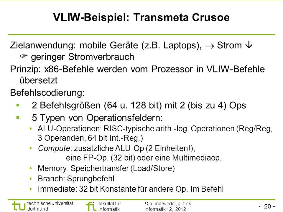 - 20 - technische universität dortmund fakultät für informatik p. marwedel, g. fink informatik 12, 2012 VLIW-Beispiel: Transmeta Crusoe Zielanwendung: