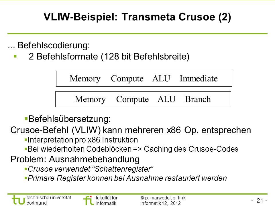 - 21 - technische universität dortmund fakultät für informatik p. marwedel, g. fink informatik 12, 2012 VLIW-Beispiel: Transmeta Crusoe (2)... Befehls
