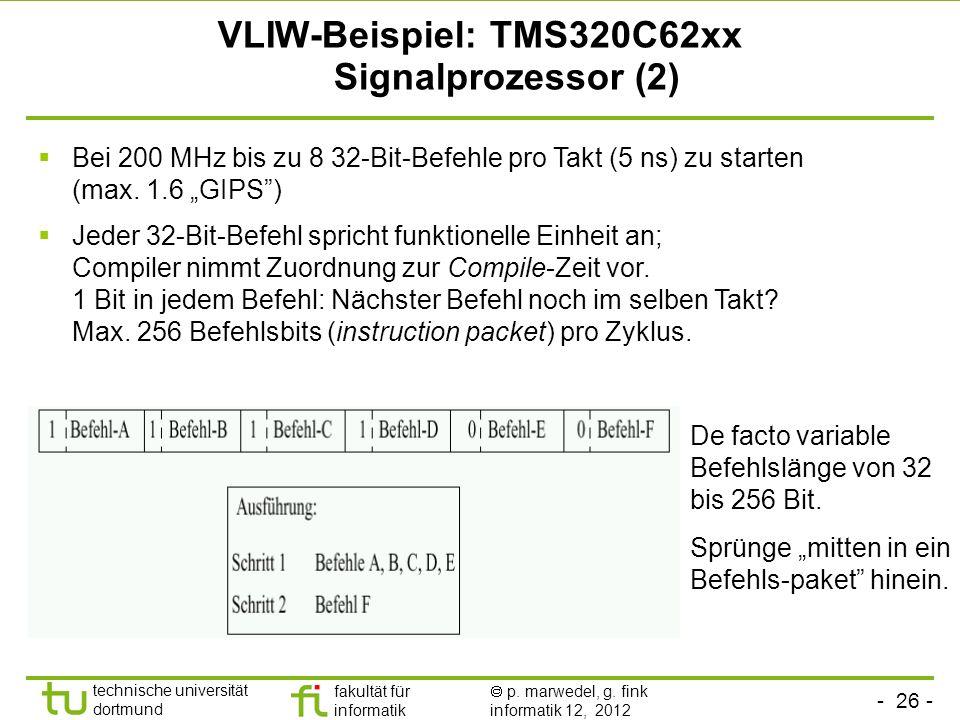- 26 - technische universität dortmund fakultät für informatik p. marwedel, g. fink informatik 12, 2012 VLIW-Beispiel: TMS320C62xx Signalprozessor (2)