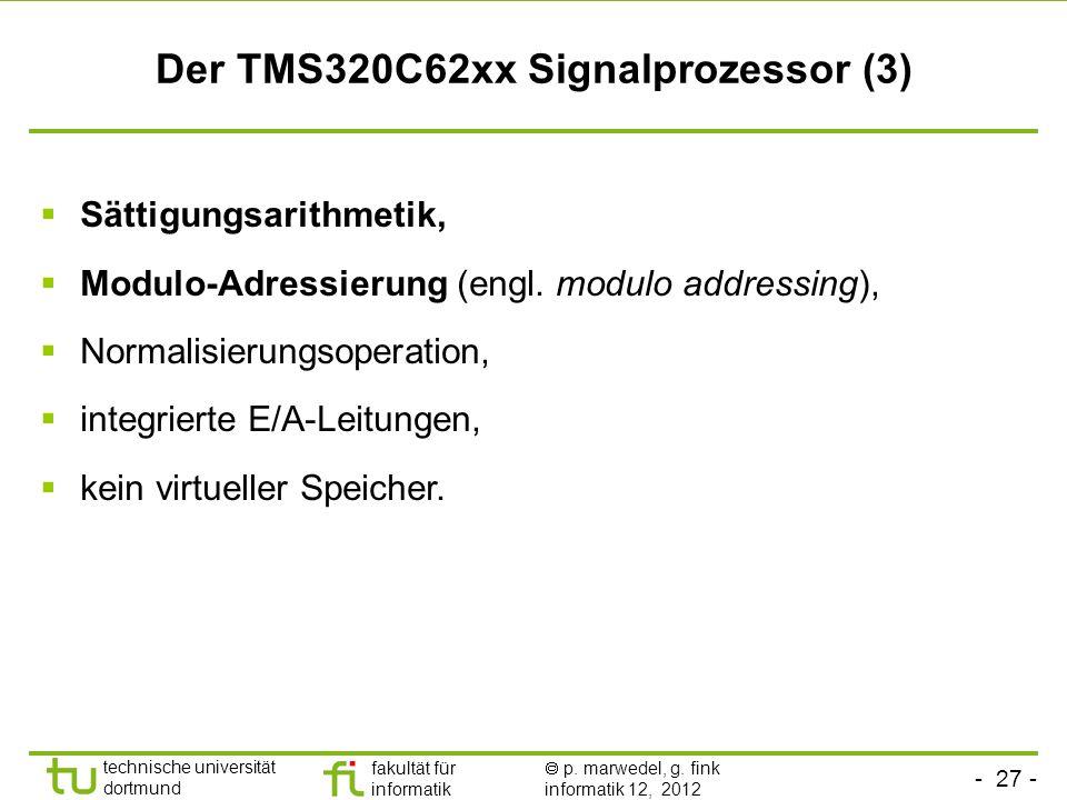 - 27 - technische universität dortmund fakultät für informatik p. marwedel, g. fink informatik 12, 2012 Der TMS320C62xx Signalprozessor (3) Sättigungs