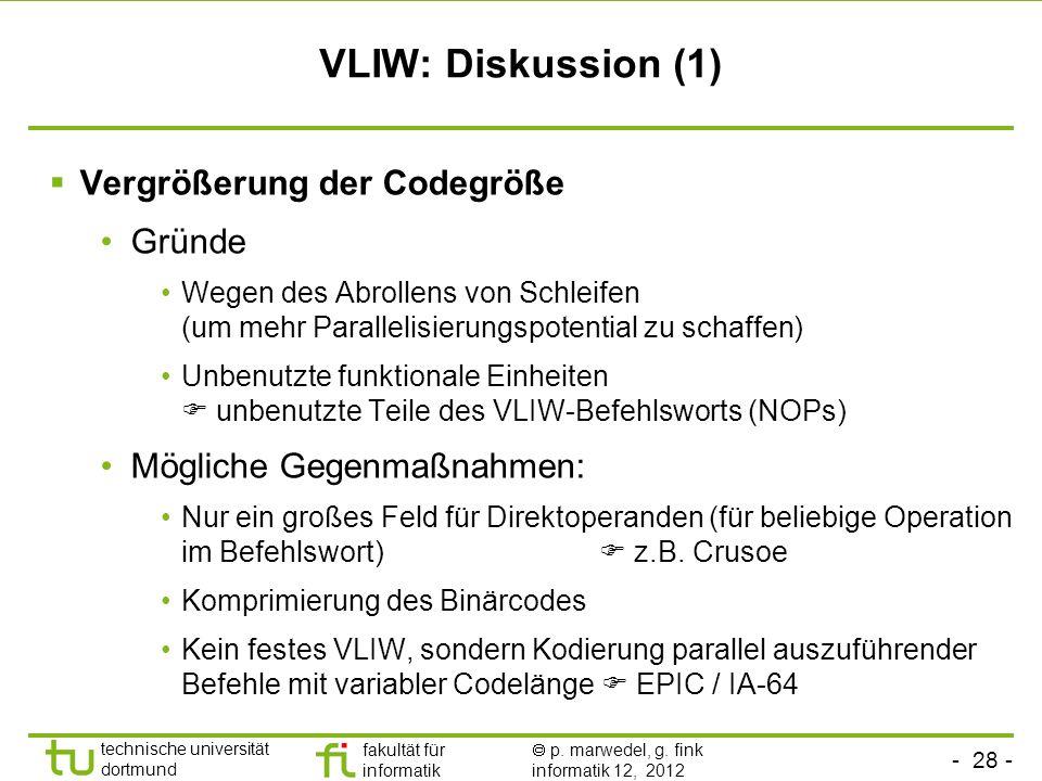 - 28 - technische universität dortmund fakultät für informatik p. marwedel, g. fink informatik 12, 2012 VLIW: Diskussion (1) Vergrößerung der Codegröß