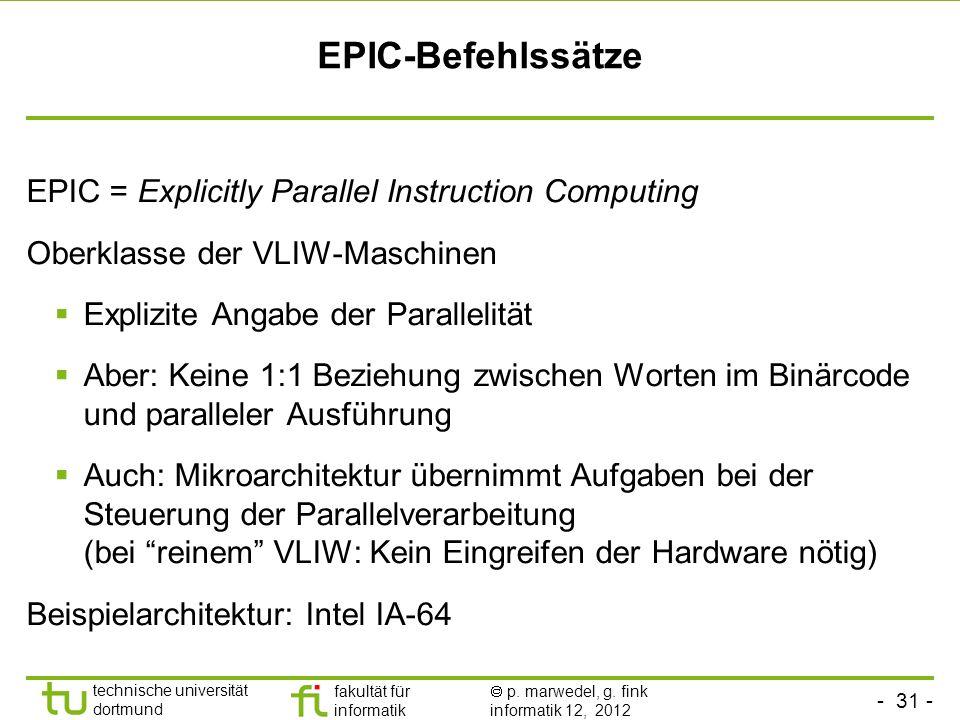 - 31 - technische universität dortmund fakultät für informatik p. marwedel, g. fink informatik 12, 2012 EPIC-Befehlssätze EPIC = Explicitly Parallel I