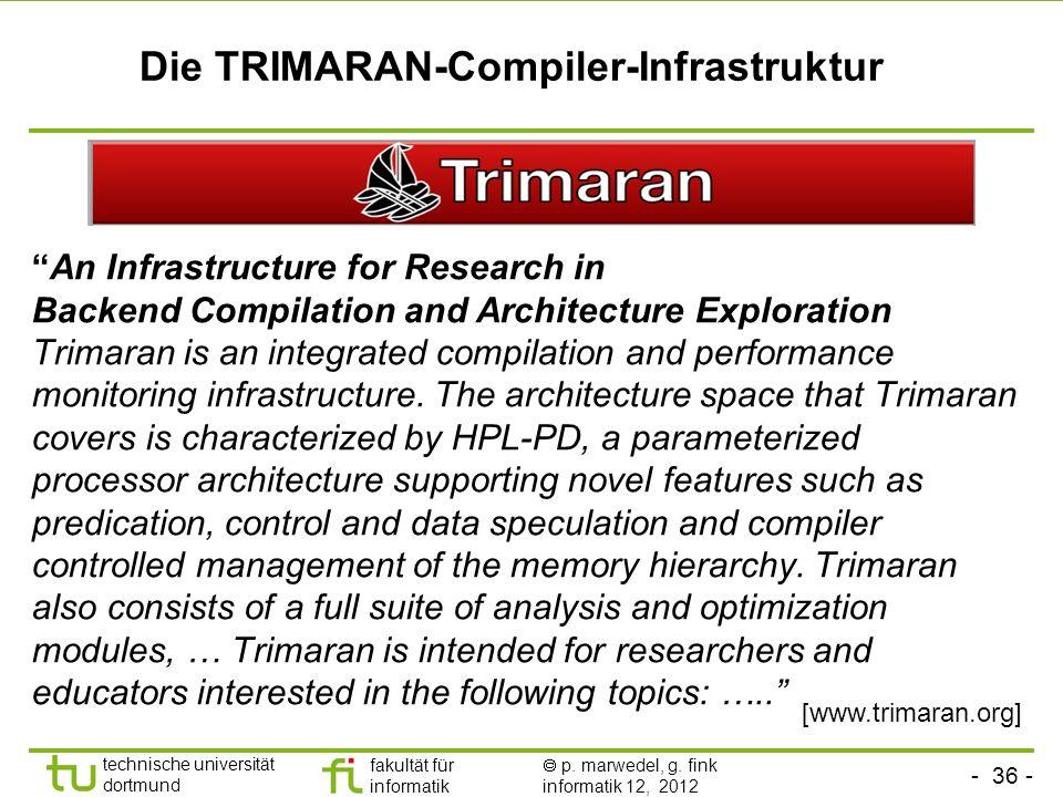 - 36 - technische universität dortmund fakultät für informatik p. marwedel, g. fink informatik 12, 2012 Die TRIMARAN-Compiler-Infrastruktur An Infrast