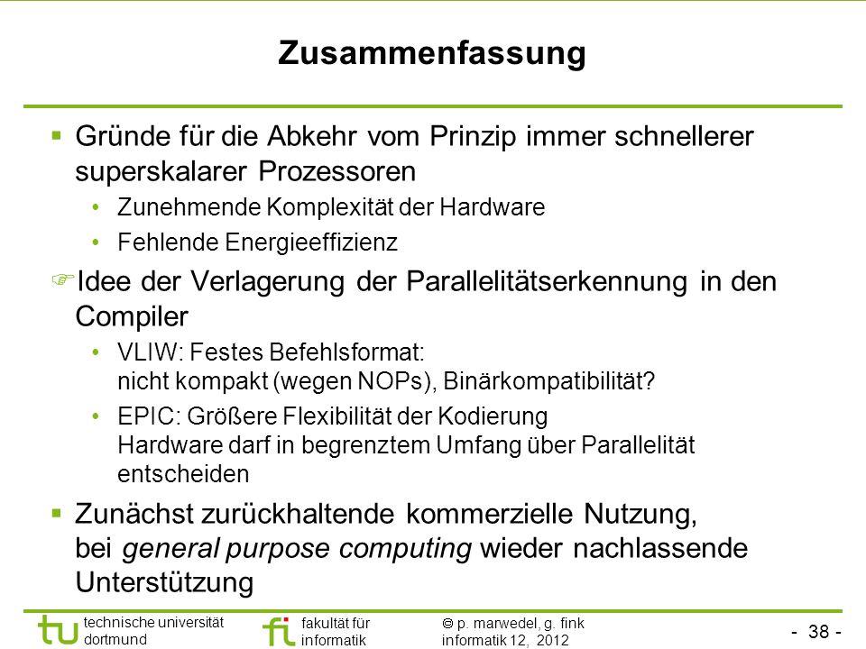 - 38 - technische universität dortmund fakultät für informatik p. marwedel, g. fink informatik 12, 2012 Zusammenfassung Gründe für die Abkehr vom Prin