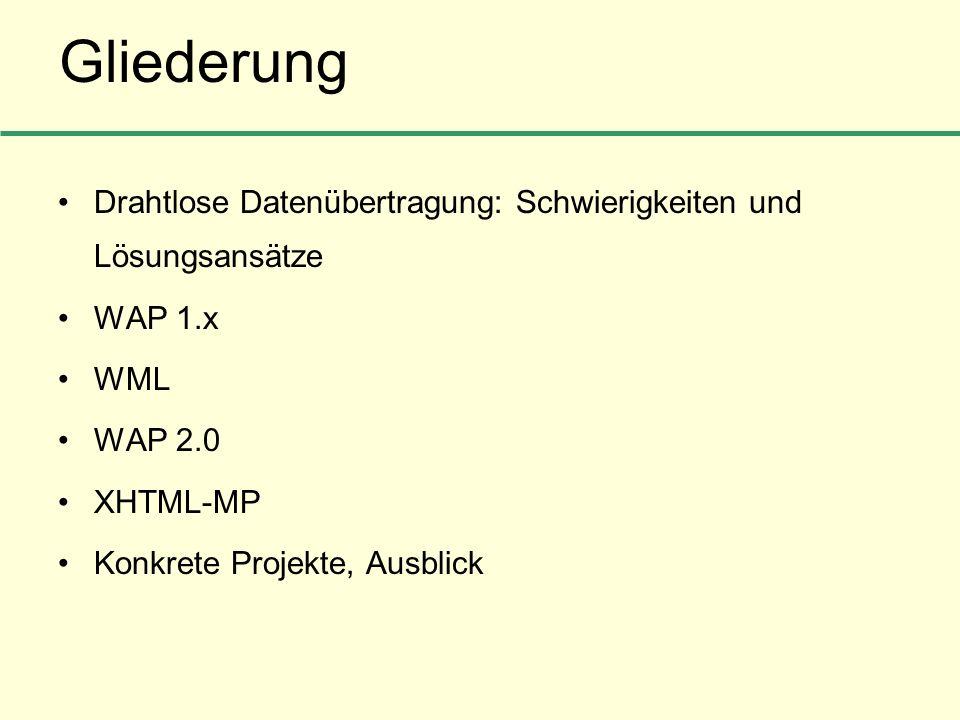 Gliederung Drahtlose Datenübertragung: Schwierigkeiten und Lösungsansätze WAP 1.x WML WAP 2.0 XHTML-MP Konkrete Projekte, Ausblick