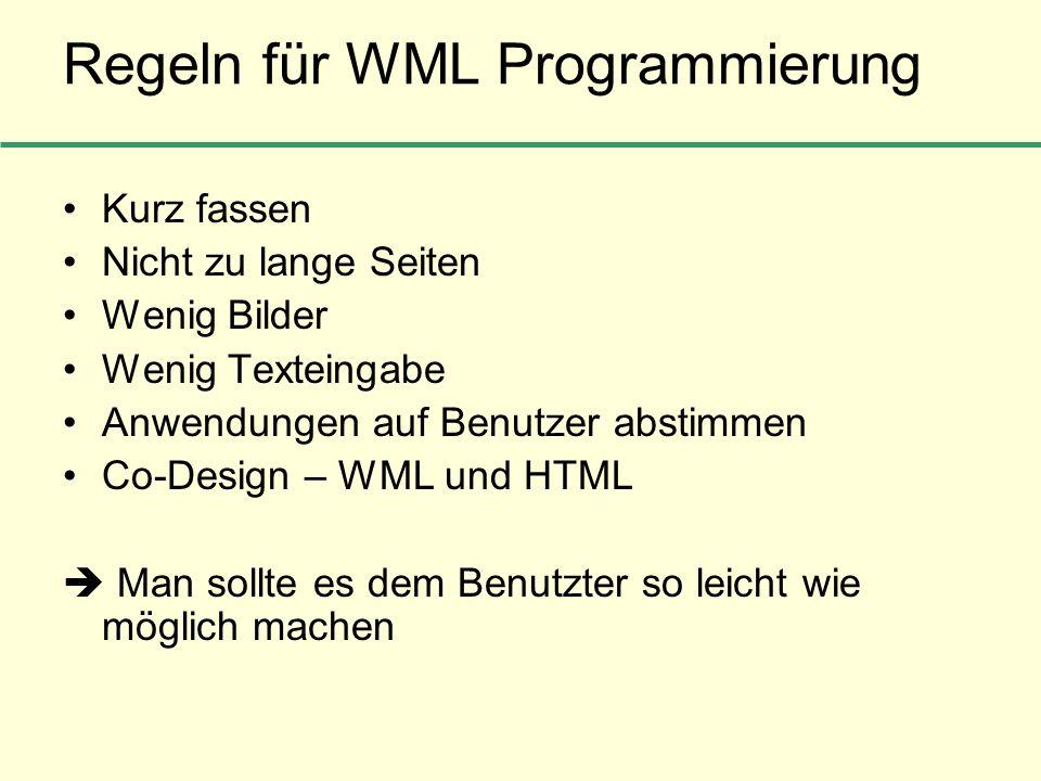 Regeln für WML Programmierung Kurz fassen Nicht zu lange Seiten Wenig Bilder Wenig Texteingabe Anwendungen auf Benutzer abstimmen Co-Design – WML und