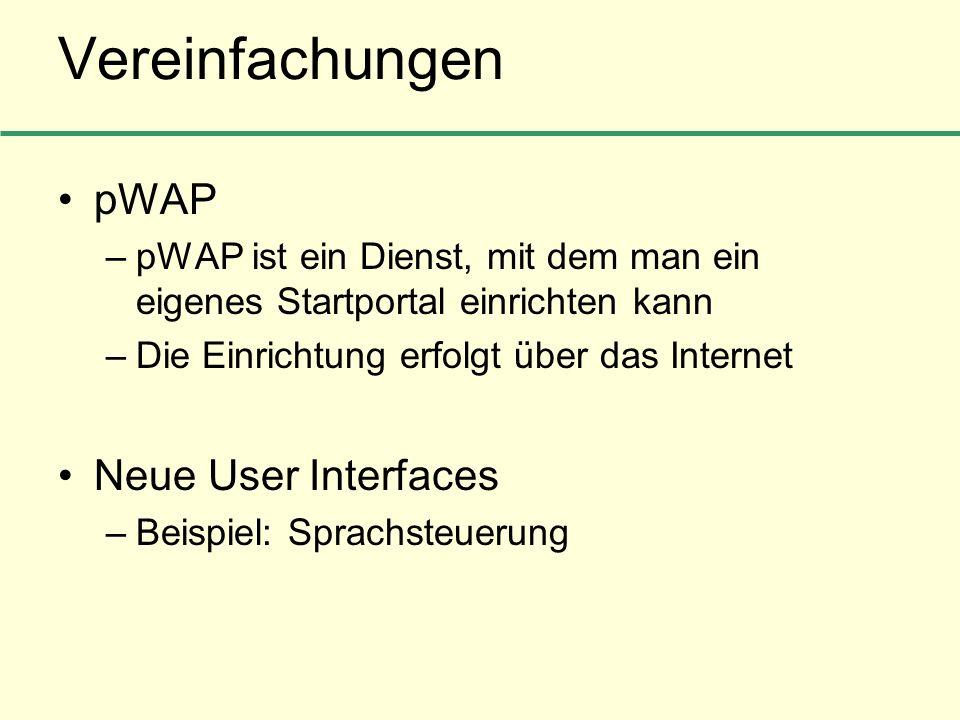 Vereinfachungen pWAP –pWAP ist ein Dienst, mit dem man ein eigenes Startportal einrichten kann –Die Einrichtung erfolgt über das Internet Neue User In
