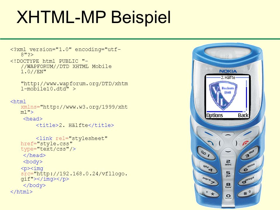 XHTML-MP Beispiel <!DOCTYPE html PUBLIC
