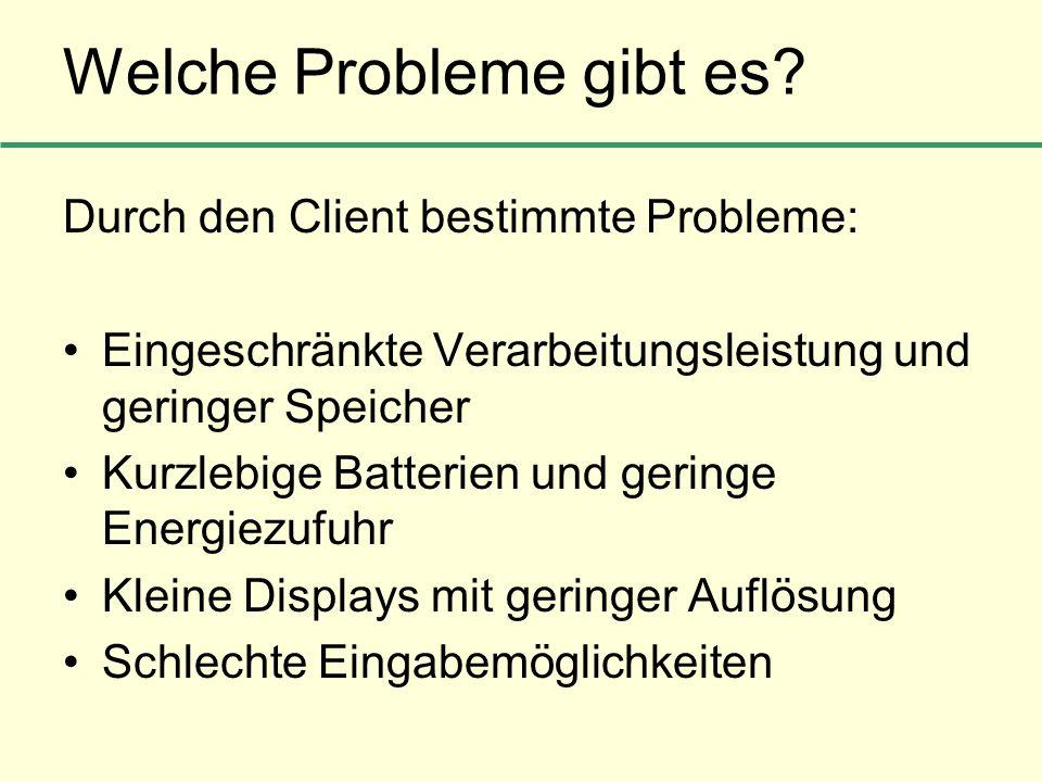 Welche Probleme gibt es? Durch den Client bestimmte Probleme: Eingeschränkte Verarbeitungsleistung und geringer Speicher Kurzlebige Batterien und geri