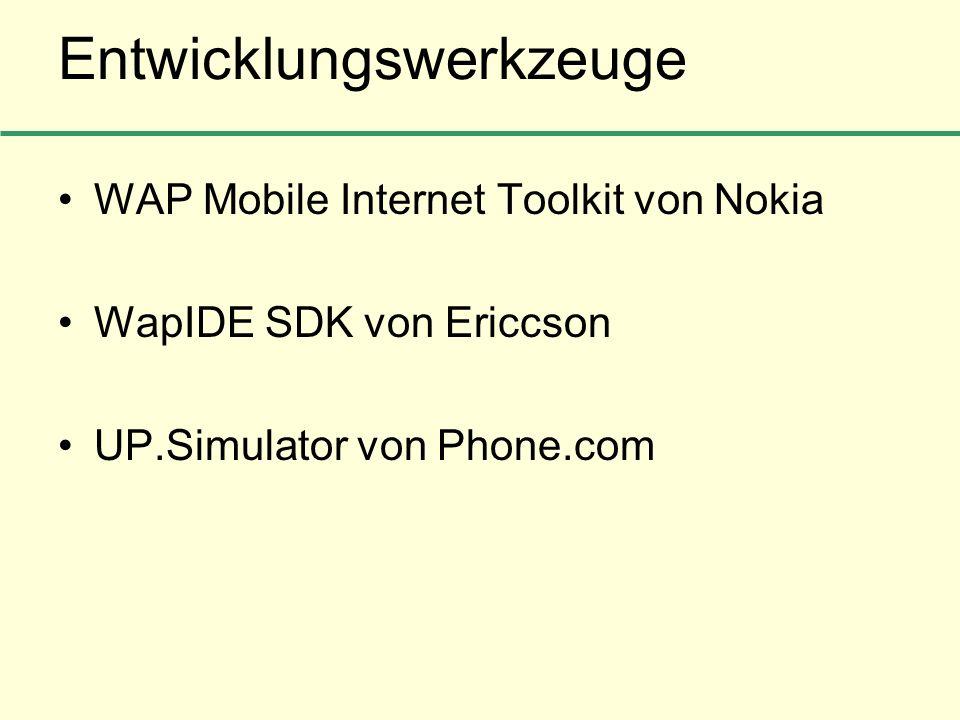 Entwicklungswerkzeuge WAP Mobile Internet Toolkit von Nokia WapIDE SDK von Ericcson UP.Simulator von Phone.com
