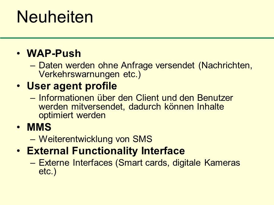 Neuheiten WAP-Push –Daten werden ohne Anfrage versendet (Nachrichten, Verkehrswarnungen etc.) User agent profile –Informationen über den Client und de