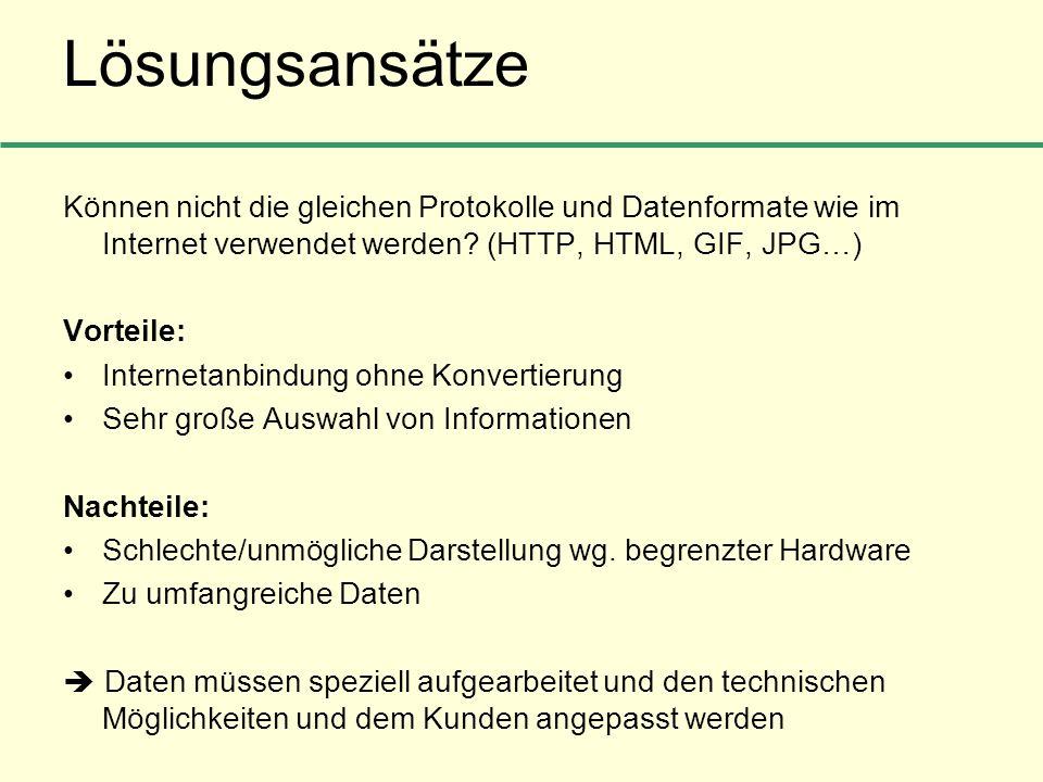 Lösungsansätze Können nicht die gleichen Protokolle und Datenformate wie im Internet verwendet werden? (HTTP, HTML, GIF, JPG…) Vorteile: Internetanbin