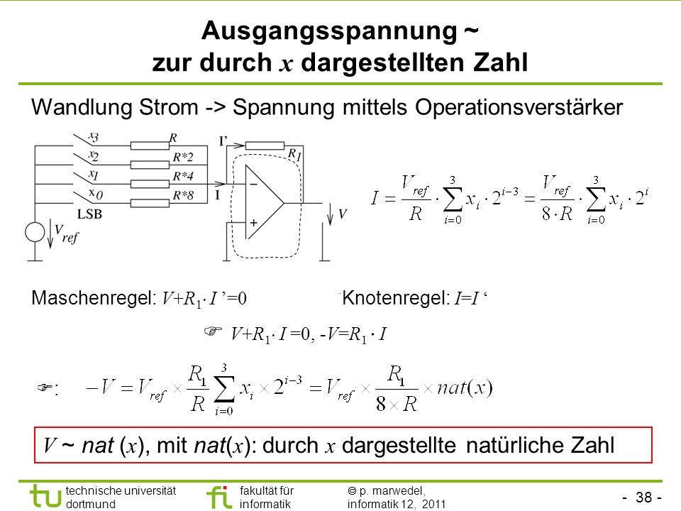 - 37 - technische universität dortmund fakultät für informatik p. marwedel, informatik 12, 2011 Ausgangsspannung ~ zur durch x dargestellten Zahl (1)