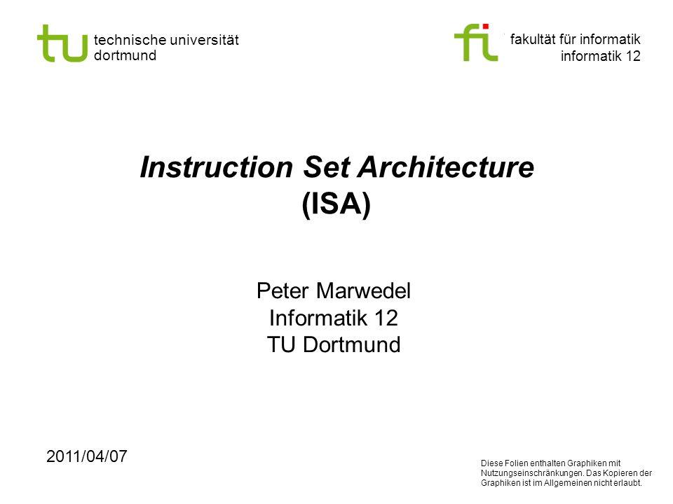 fakultät für informatik informatik 12 technische universität dortmund Instruction Set Architecture (ISA) Peter Marwedel Informatik 12 TU Dortmund 2011