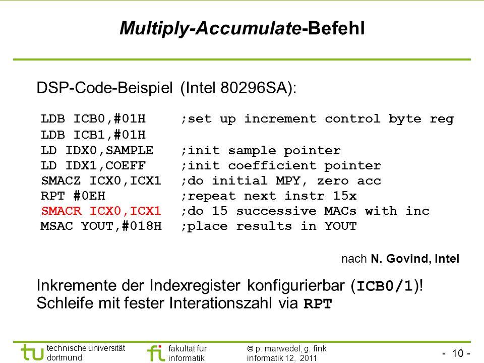 - 10 - technische universität dortmund fakultät für informatik p. marwedel, g. fink informatik 12, 2011 Multiply-Accumulate-Befehl DSP-Code-Beispiel (