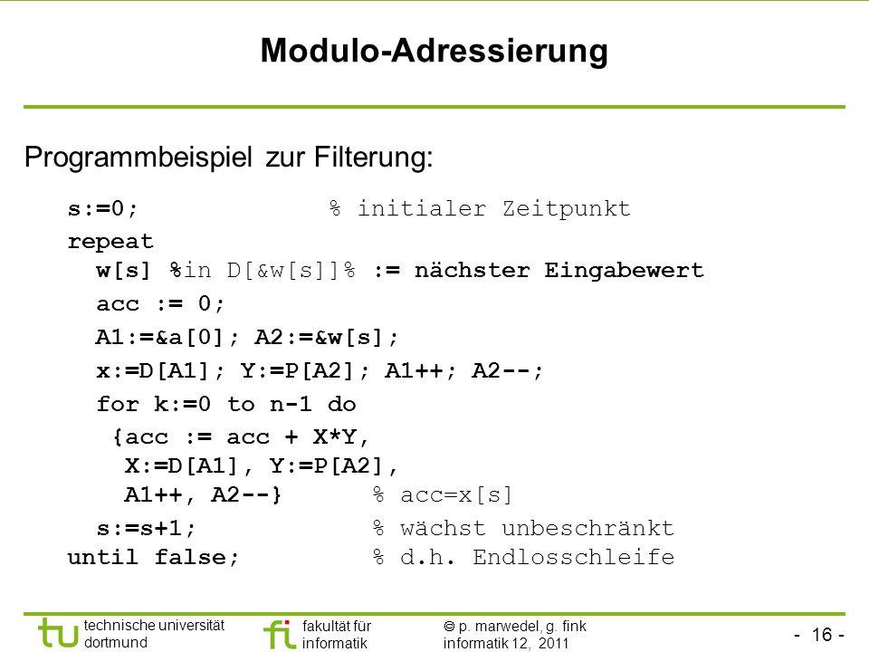 - 16 - technische universität dortmund fakultät für informatik p. marwedel, g. fink informatik 12, 2011 Modulo-Adressierung Programmbeispiel zur Filte