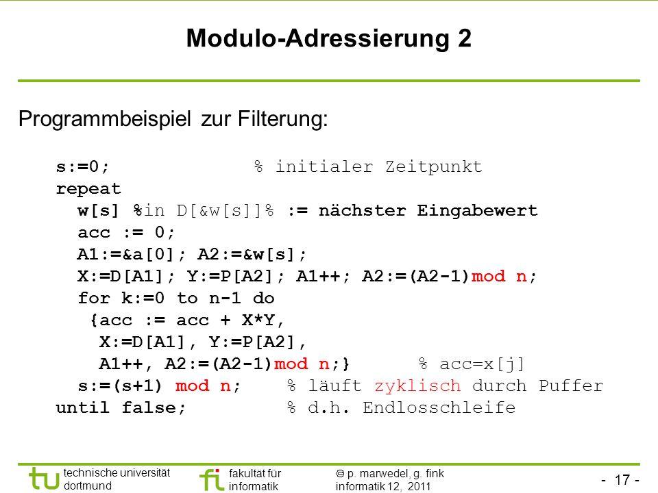 - 17 - technische universität dortmund fakultät für informatik p. marwedel, g. fink informatik 12, 2011 Modulo-Adressierung 2 Programmbeispiel zur Fil