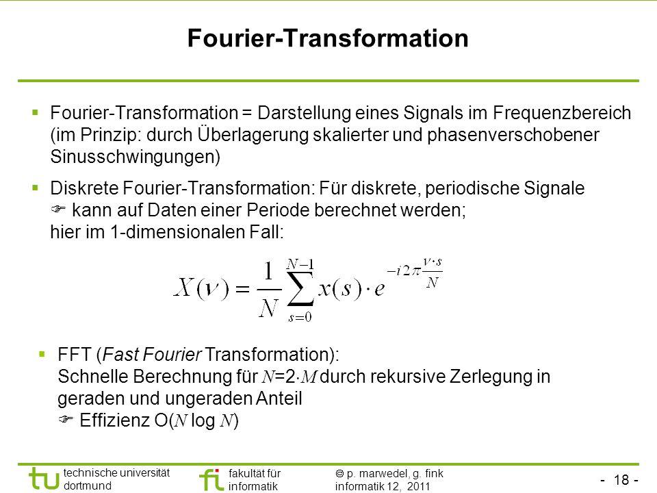 - 18 - technische universität dortmund fakultät für informatik p. marwedel, g. fink informatik 12, 2011 Fourier-Transformation Fourier-Transformation