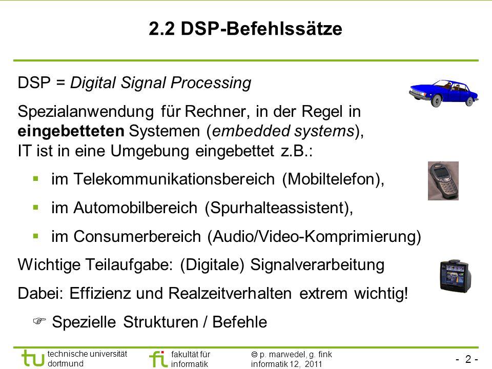 - 2 - technische universität dortmund fakultät für informatik p. marwedel, g. fink informatik 12, 2011 2.2 DSP-Befehlssätze DSP = Digital Signal Proce