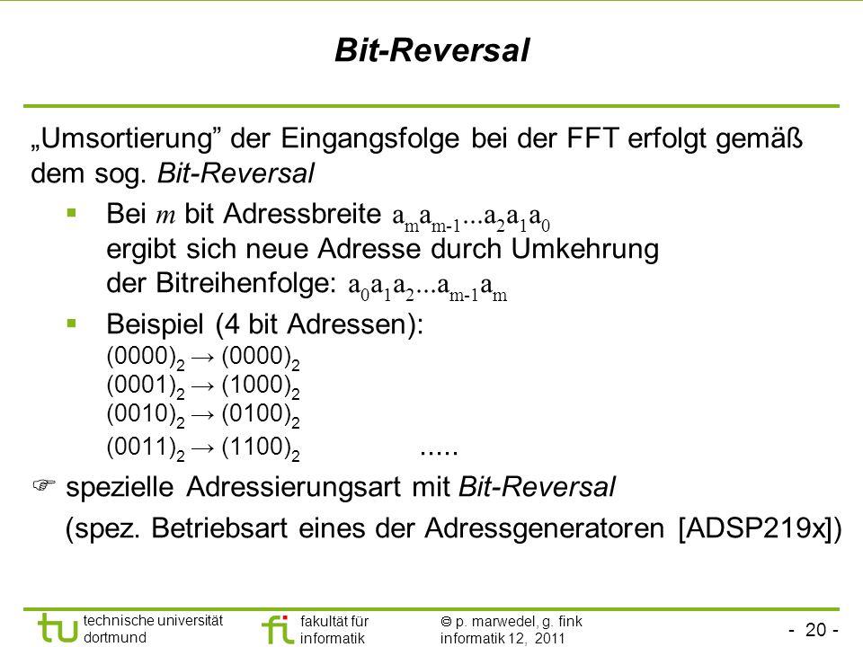 - 20 - technische universität dortmund fakultät für informatik p. marwedel, g. fink informatik 12, 2011 Bit-Reversal Umsortierung der Eingangsfolge be