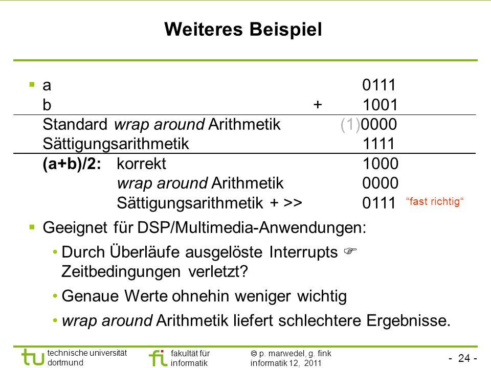 - 24 - technische universität dortmund fakultät für informatik p. marwedel, g. fink informatik 12, 2011 a0111 b+ 1001 Standard wrap around Arithmetik