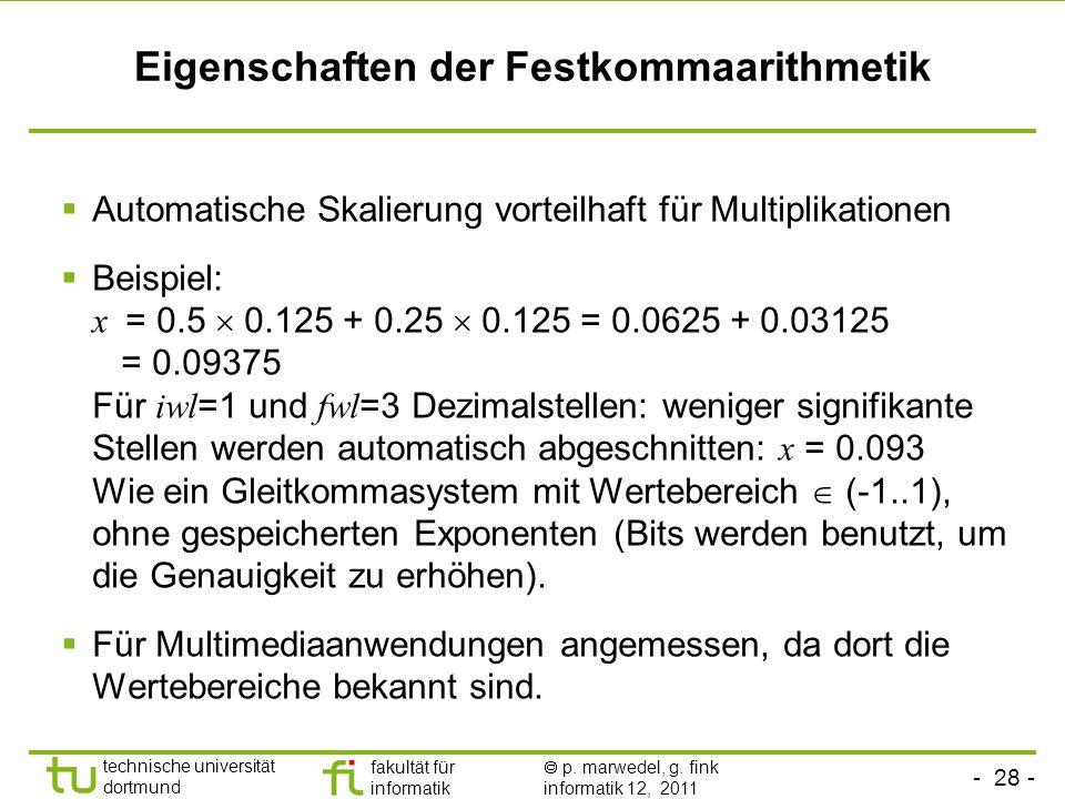- 28 - technische universität dortmund fakultät für informatik p. marwedel, g. fink informatik 12, 2011 Eigenschaften der Festkommaarithmetik Automati