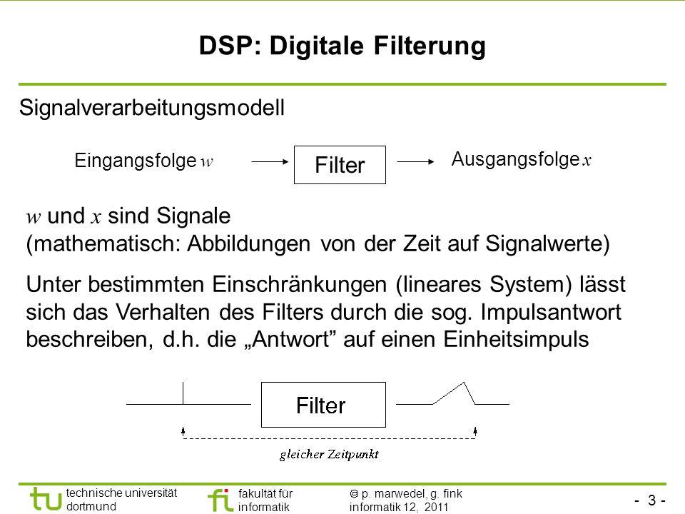 - 3 - technische universität dortmund fakultät für informatik p. marwedel, g. fink informatik 12, 2011 DSP: Digitale Filterung Signalverarbeitungsmode