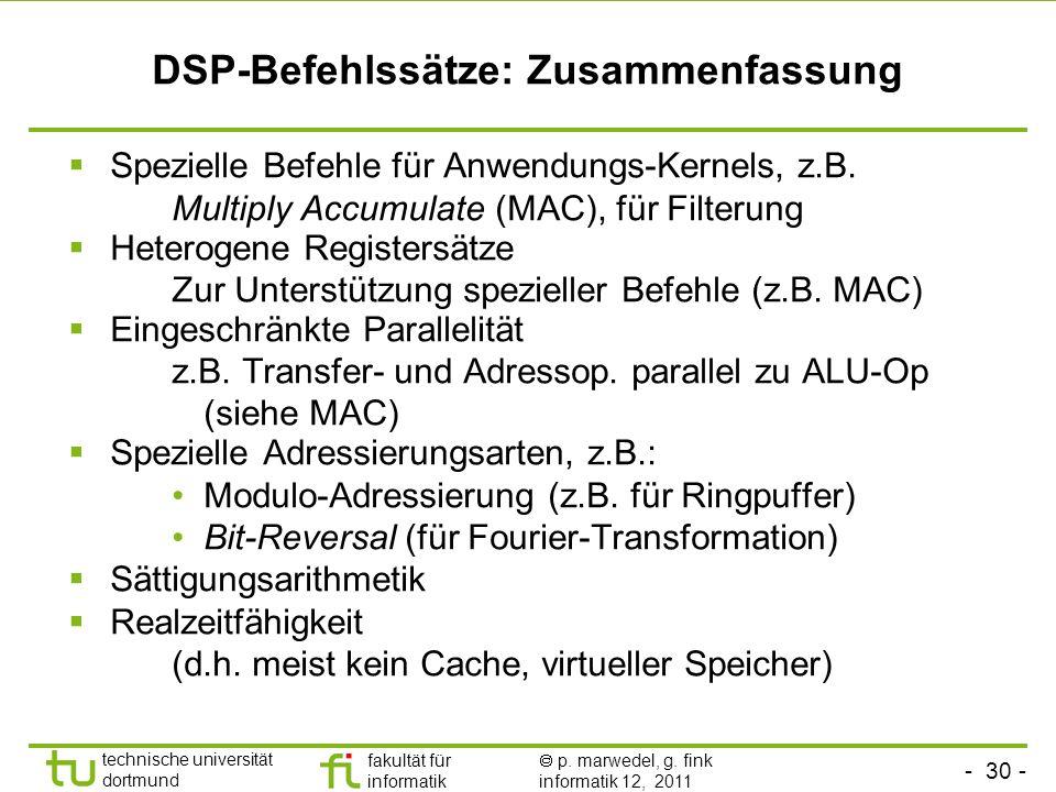- 30 - technische universität dortmund fakultät für informatik p. marwedel, g. fink informatik 12, 2011 DSP-Befehlssätze: Zusammenfassung Spezielle Be