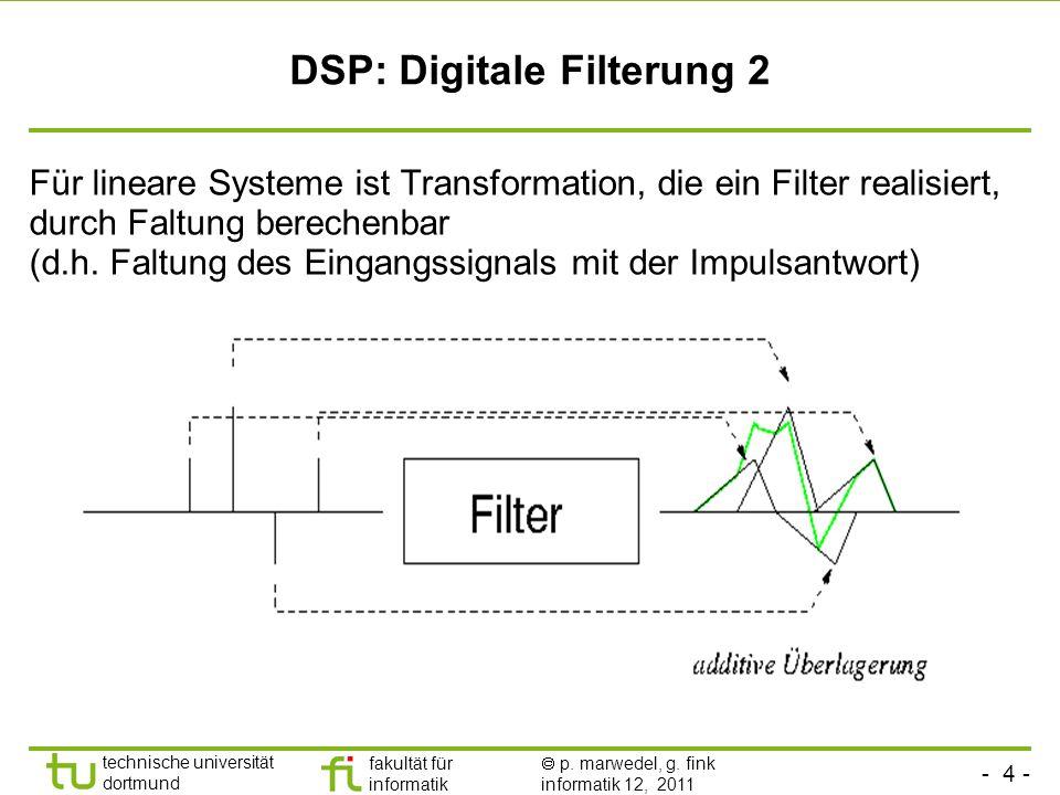 - 4 - technische universität dortmund fakultät für informatik p. marwedel, g. fink informatik 12, 2011 DSP: Digitale Filterung 2 Für lineare Systeme i