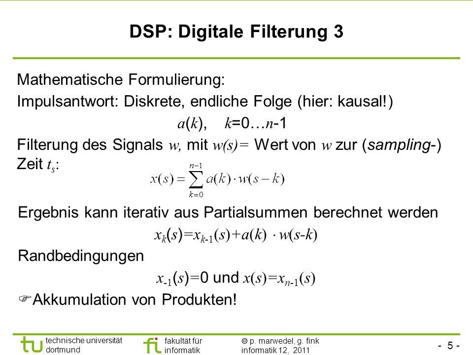 - 5 - technische universität dortmund fakultät für informatik p. marwedel, g. fink informatik 12, 2011 DSP: Digitale Filterung 3 Mathematische Formuli