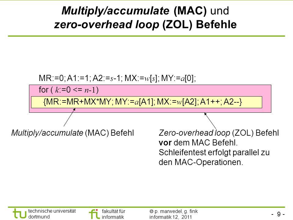 - 9 - technische universität dortmund fakultät für informatik p. marwedel, g. fink informatik 12, 2011 Multiply/accumulate (MAC) und zero-overhead loo
