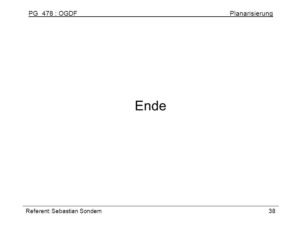 PG 478 : OGDF Planarisierung Referent: Sebastian Sondern38 Ende