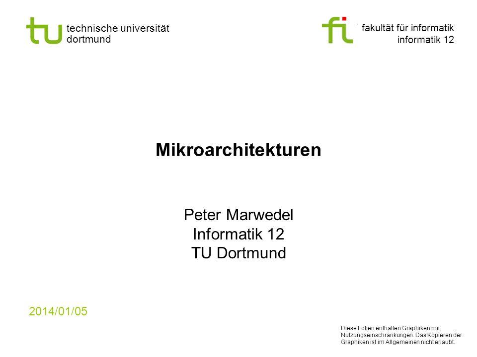 fakultät für informatik informatik 12 technische universität dortmund Mikroarchitekturen Peter Marwedel Informatik 12 TU Dortmund 2014/01/05 Diese Fol