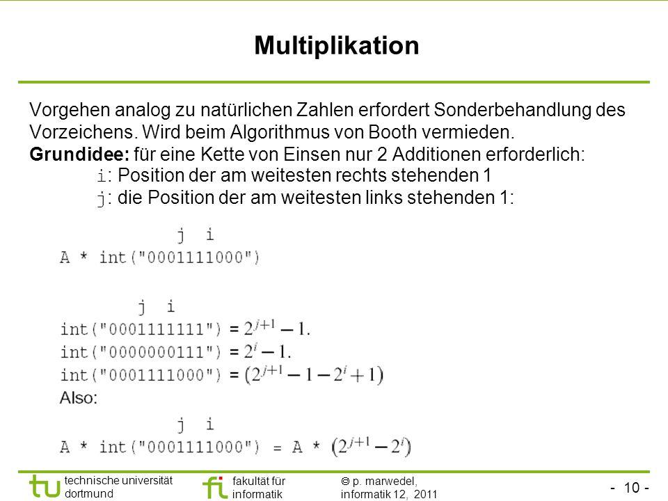 - 10 - technische universität dortmund fakultät für informatik p. marwedel, informatik 12, 2011 Multiplikation Vorgehen analog zu natürlichen Zahlen e