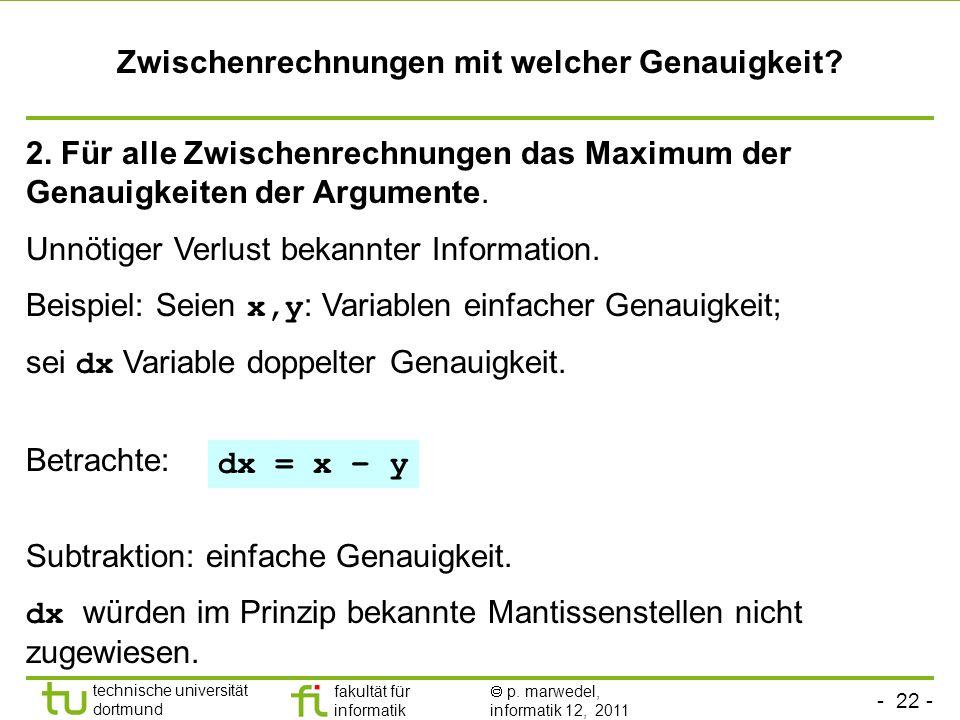 - 22 - technische universität dortmund fakultät für informatik p. marwedel, informatik 12, 2011 Zwischenrechnungen mit welcher Genauigkeit? 2. Für all