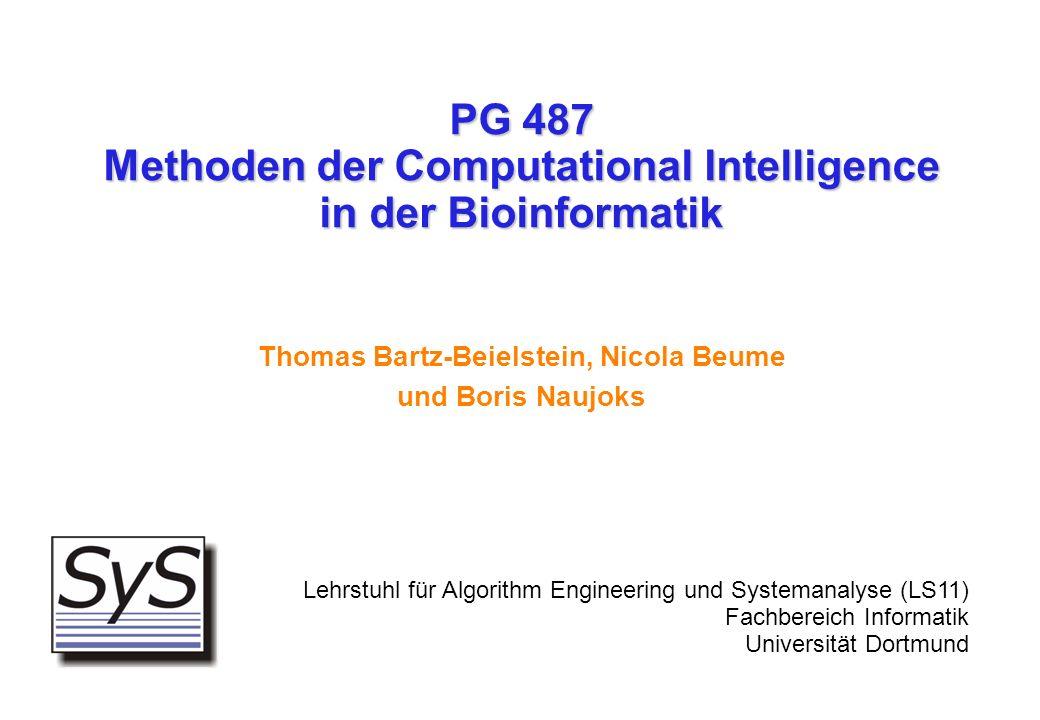 PG 487 Methoden der Computational Intelligence in der Bioinformatik Thomas Bartz-Beielstein, Nicola Beume und Boris Naujoks Thomas Bartz-Beielstein, N