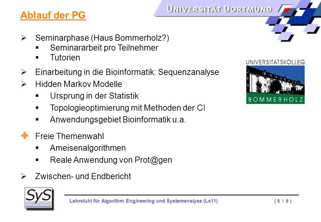 Lehrstuhl für Algorithm Engineering und Systemanalyse (Ls11) ( 5 / 9 ) Ablauf der PG Seminarphase (Haus Bommerholz?) Seminararbeit pro Teilnehmer Tuto