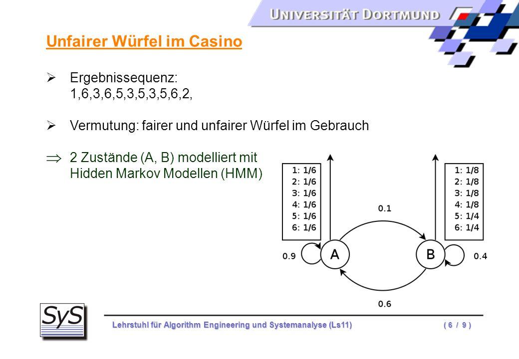 Lehrstuhl für Algorithm Engineering und Systemanalyse (Ls11) ( 7 / 9 ) Bioinformatik Proteinsequenz: P,I,R,T,V,S,Q,L,T,R,E,I,Y,T,N,P,V,L,E,N,F,D,G,S,F Vermutung: 8 verschiedene Bereiche (Konfigurationen) 8 Zustände (A, B, …) modelliert mit Hidden Markov Modellen (HMM) Software: www.biojava.org
