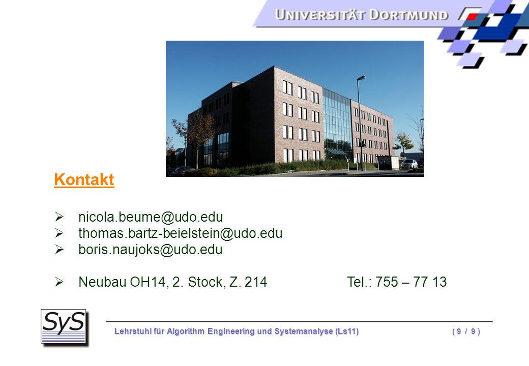 Lehrstuhl für Algorithm Engineering und Systemanalyse (Ls11) ( 9 / 9 ) Kontakt nicola.beume@udo.edu thomas.bartz-beielstein@udo.edu boris.naujoks@udo.