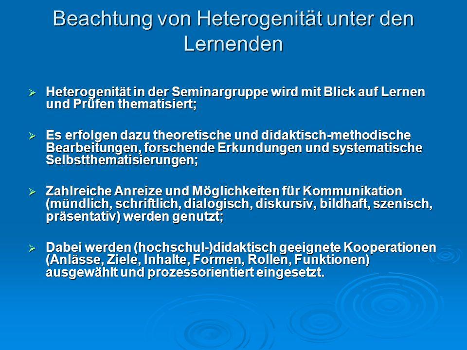Beachtung von Heterogenität unter den Lernenden Heterogenität in der Seminargruppe wird mit Blick auf Lernen und Prüfen thematisiert; Heterogenität in