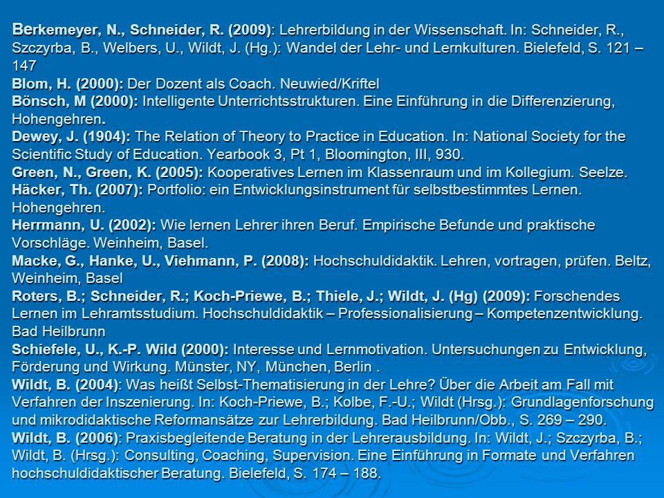Be rkemeyer, N., Schneider, R. (2009): Lehrerbildung in der Wissenschaft. In: Schneider, R., Szczyrba, B., Welbers, U., Wildt, J. (Hg.): Wandel der Le